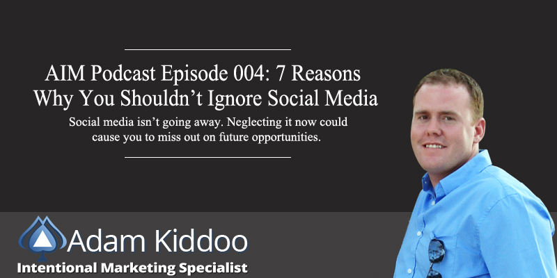 AIM 004: 7 Reasons Why You Shouldn't Ignore Social Media